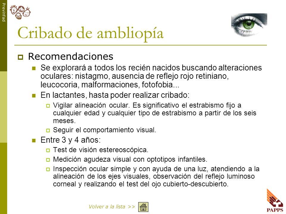 Previnfad Cribado de ambliopía Recomendaciones Se explorará a todos los recién nacidos buscando alteraciones oculares: nistagmo, ausencia de reflejo r