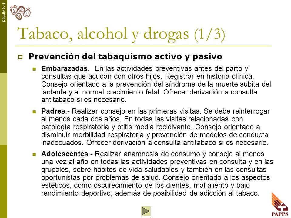 Previnfad Tabaco, alcohol y drogas (1/3) Prevención del tabaquismo activo y pasivo Embarazadas.- En las actividades preventivas antes del parto y cons