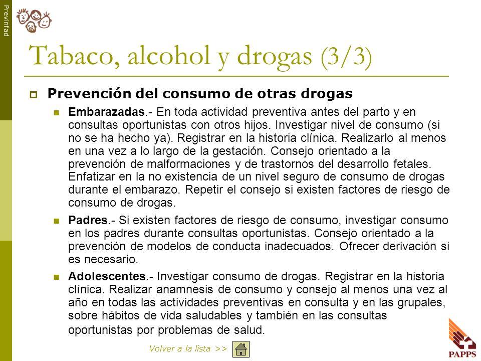 Previnfad Tabaco, alcohol y drogas (3/3) Prevención del consumo de otras drogas Embarazadas.- En toda actividad preventiva antes del parto y en consul