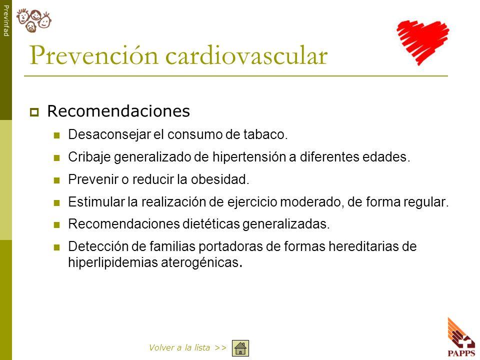 Previnfad Prevención cardiovascular Recomendaciones Desaconsejar el consumo de tabaco. Cribaje generalizado de hipertensión a diferentes edades. Preve