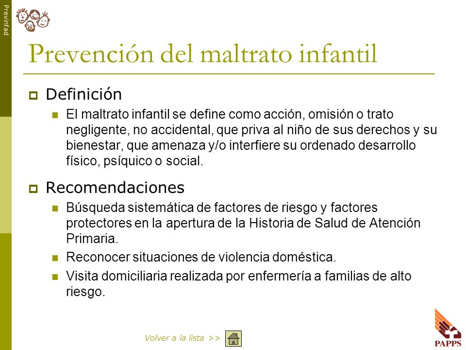 Previnfad Prevención del maltrato infantil Definición El maltrato infantil se define como acción, omisión o trato negligente, no accidental, que priva