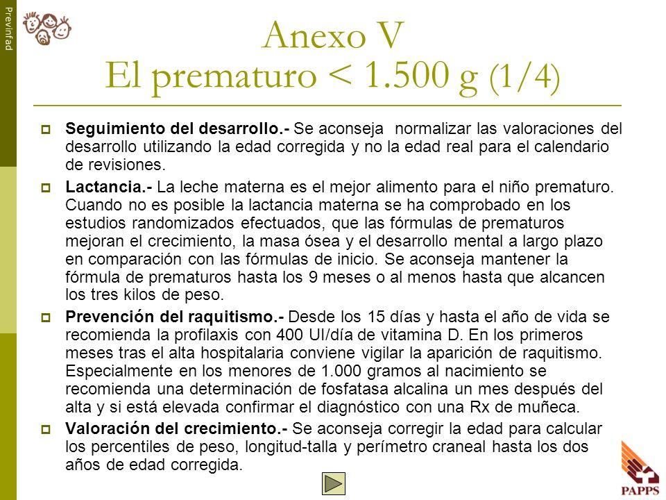 Previnfad Anexo V El prematuro < 1.500 g (1/4) Seguimiento del desarrollo.- Se aconseja normalizar las valoraciones del desarrollo utilizando la edad
