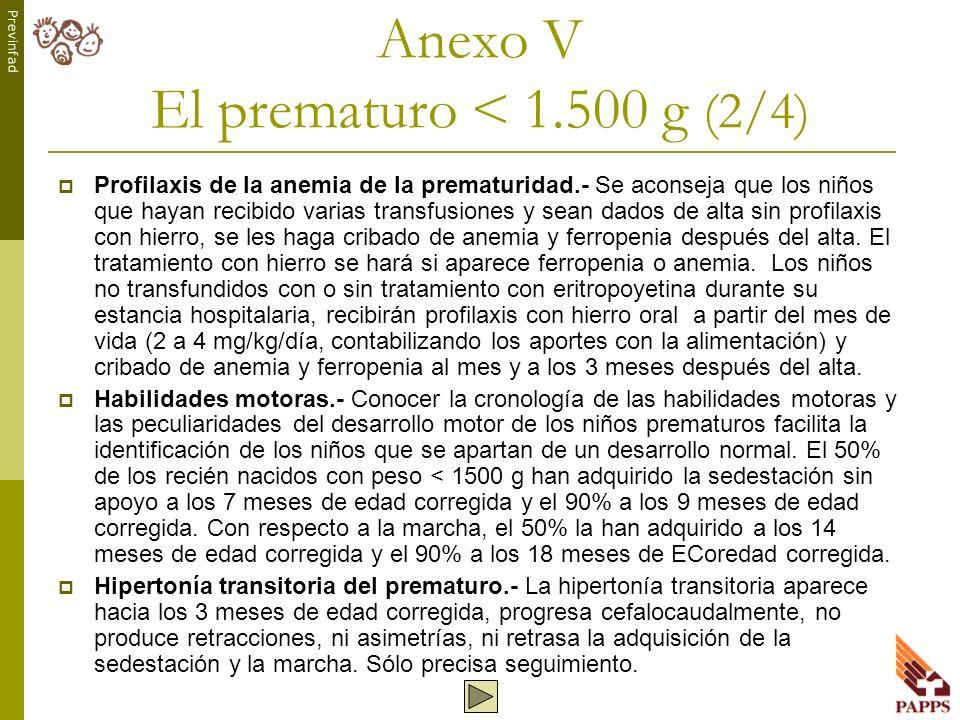 Previnfad Anexo V El prematuro < 1.500 g (2/4) Profilaxis de la anemia de la prematuridad.- Se aconseja que los niños que hayan recibido varias transf