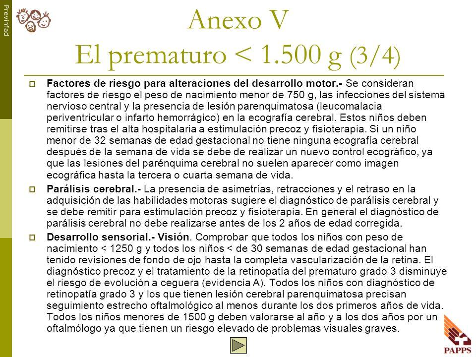 Previnfad Anexo V El prematuro < 1.500 g (3/4) Factores de riesgo para alteraciones del desarrollo motor.- Se consideran factores de riesgo el peso de