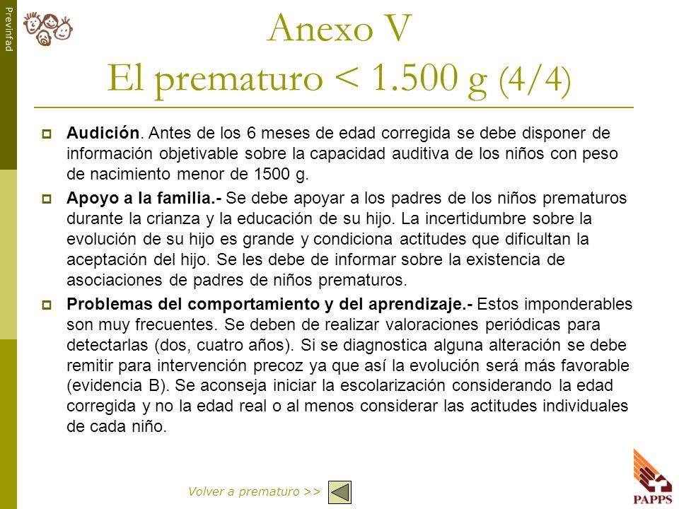 Previnfad Anexo V El prematuro < 1.500 g (4/4) Audición. Antes de los 6 meses de edad corregida se debe disponer de información objetivable sobre la c
