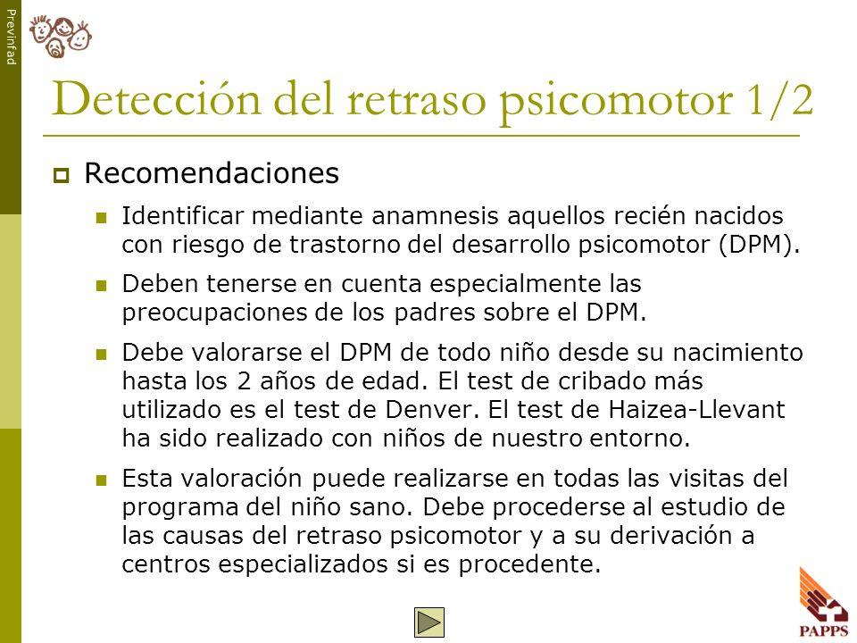 Previnfad Detección del retraso psicomotor 1/2 Recomendaciones Identificar mediante anamnesis aquellos recién nacidos con riesgo de trastorno del desa