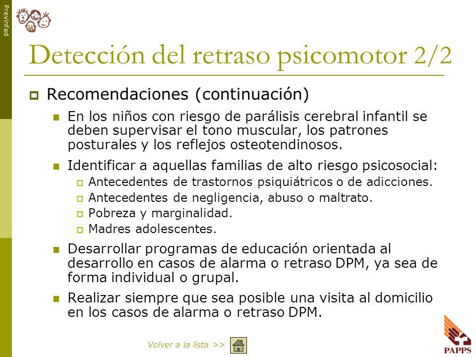 Previnfad Detección del retraso psicomotor 2/2 Recomendaciones (continuación) En los niños con riesgo de parálisis cerebral infantil se deben supervis