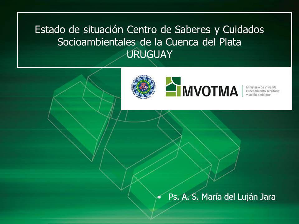 Estado de situación Centro de Saberes y Cuidados Socioambientales de la Cuenca del Plata URUGUAY Ps. A. S. María del Luján Jara