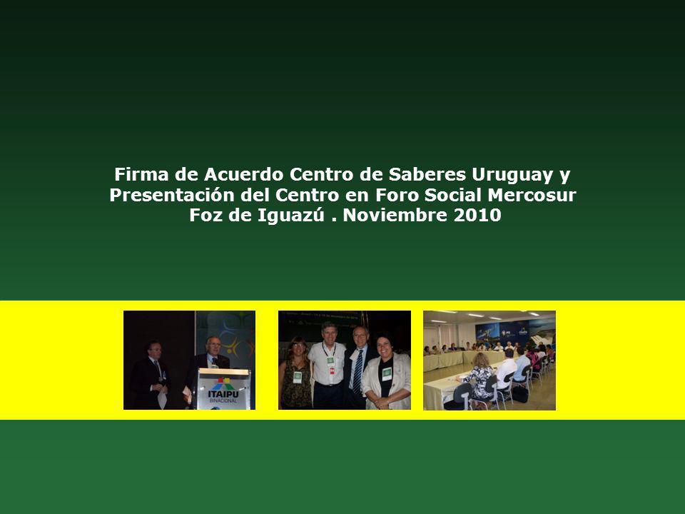 Firma de Acuerdo Centro de Saberes Uruguay y Presentación del Centro en Foro Social Mercosur Foz de Iguazú. Noviembre 2010