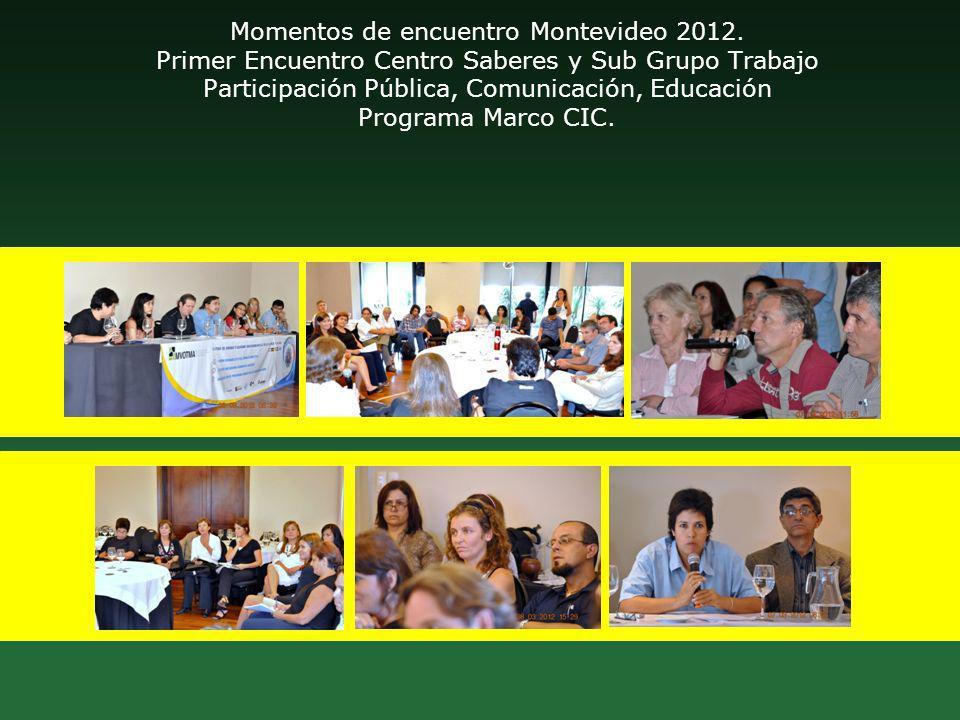 Momentos de encuentro Montevideo 2012. Primer Encuentro Centro Saberes y Sub Grupo Trabajo Participación Pública, Comunicación, Educación Programa Mar