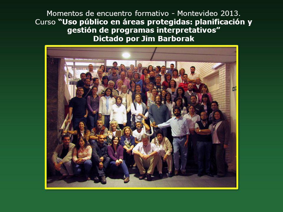 Momentos de encuentro formativo - Montevideo 2013. Curso Uso público en áreas protegidas: planificación y gestión de programas interpretativos Dictado