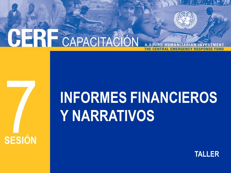 CAPACITACIÓN DEL CERF CAPACITACIÓN INFORMES FINANCIEROS Y NARRATIVOS 7 SESIÓN TALLER