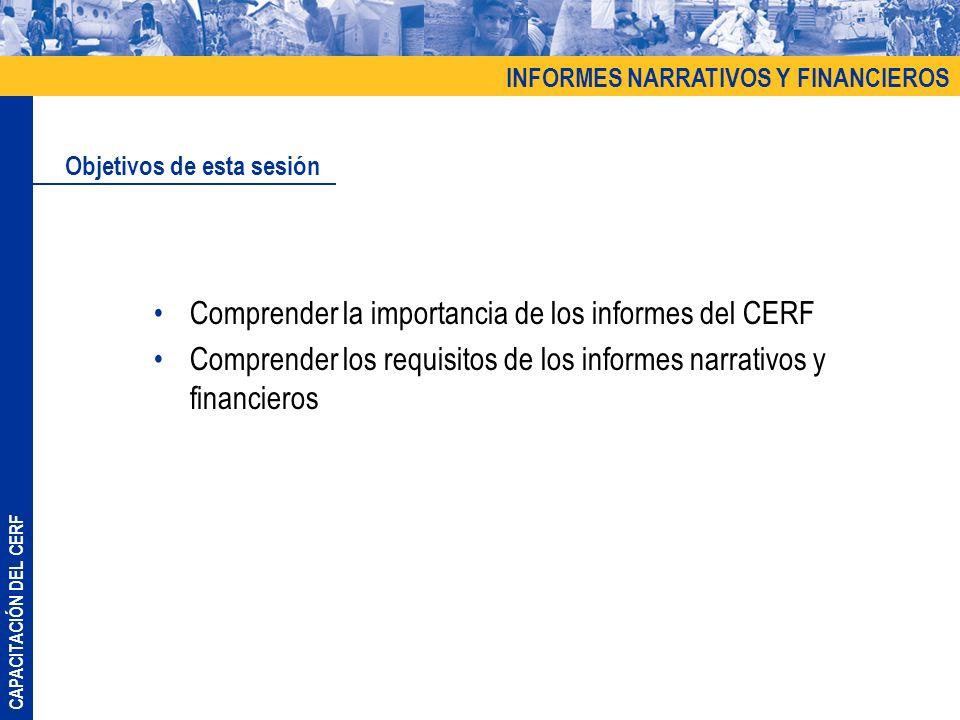 CAPACITACIÓN DEL CERF Comprender la importancia de los informes del CERF Comprender los requisitos de los informes narrativos y financieros Objetivos