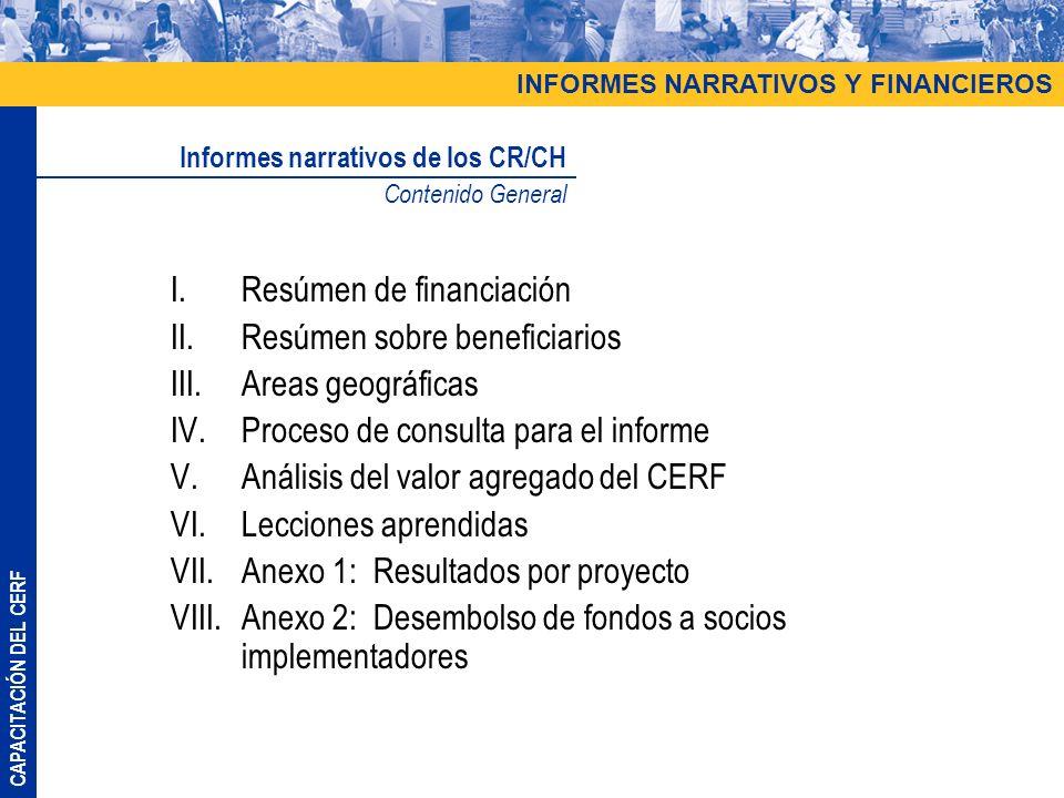 CAPACITACIÓN DEL CERF INFORMES NARRATIVOS Y FINANCIEROS Informes narrativos de los CR/CH Contenido General I.Resúmen de financiación II.Resúmen sobre