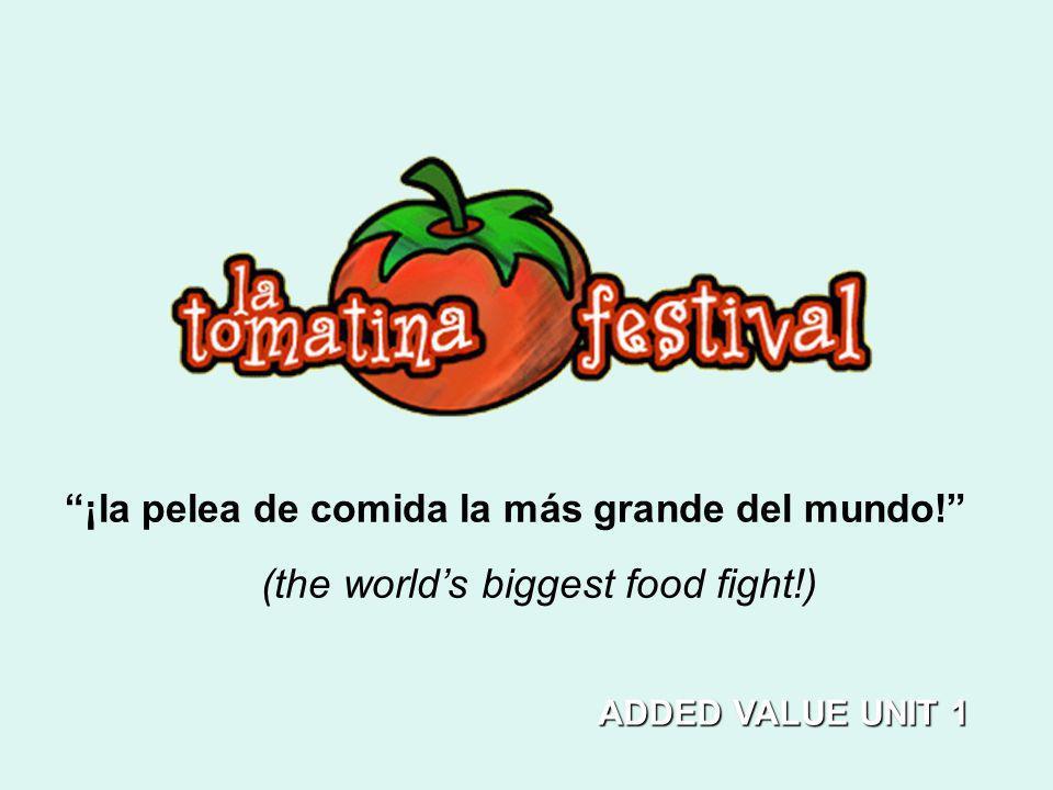 ¡la pelea de comida la más grande del mundo! (the worlds biggest food fight!) ADDED VALUE UNIT 1