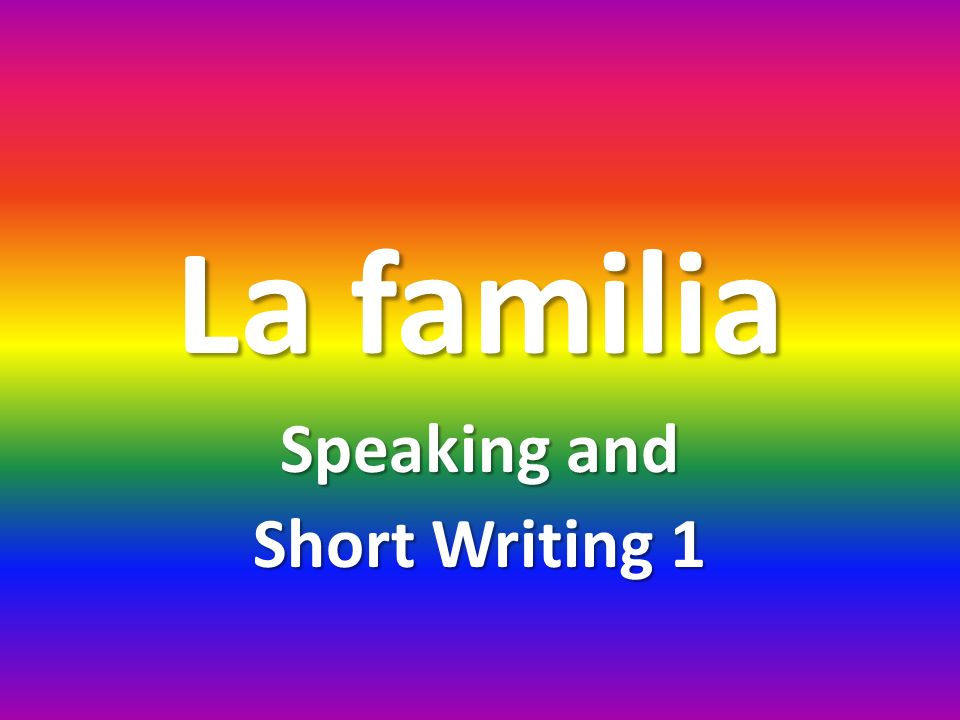 La familia Speaking and Short Writing 1