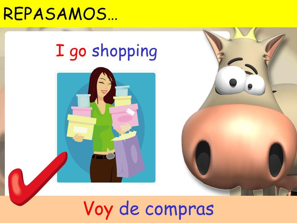 Voy de compras I go shopping REPASAMOS…