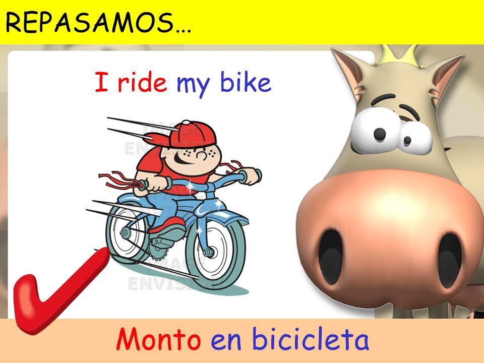 I ride my bike Monto en bicicleta REPASAMOS…