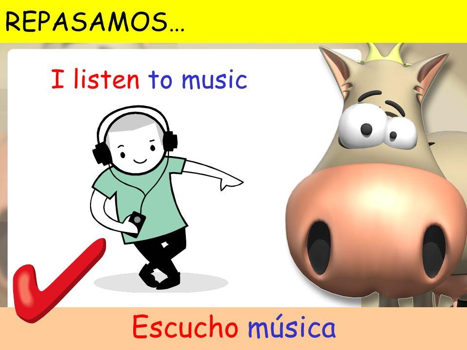 I listen to music Escucho música REPASAMOS…