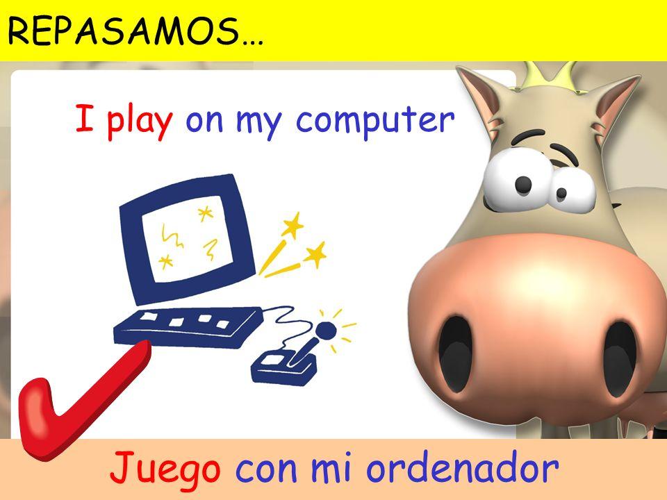 I play on my computer Juego con mi ordenador REPASAMOS…