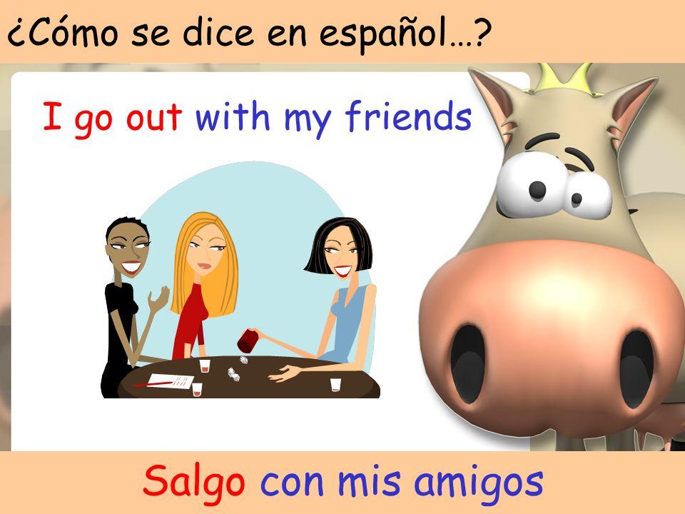 ¿Cómo se dice en español…? I do my homework Hago mis deberes