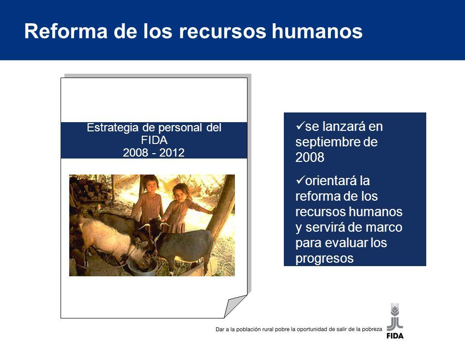 Estrategia de personal del FIDA 2008 - 2012 se lanzará en septiembre de 2008 orientará la reforma de los recursos humanos y servirá de marco para evaluar los progresos Reforma de los recursos humanos