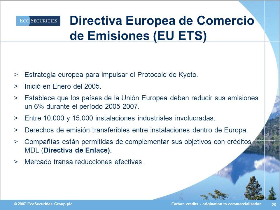 Carbon credits - origination to commercialisation© 2007 EcoSecurities Group plc 20 Directiva Europea de Comercio de Emisiones (EU ETS) >Estrategia eur