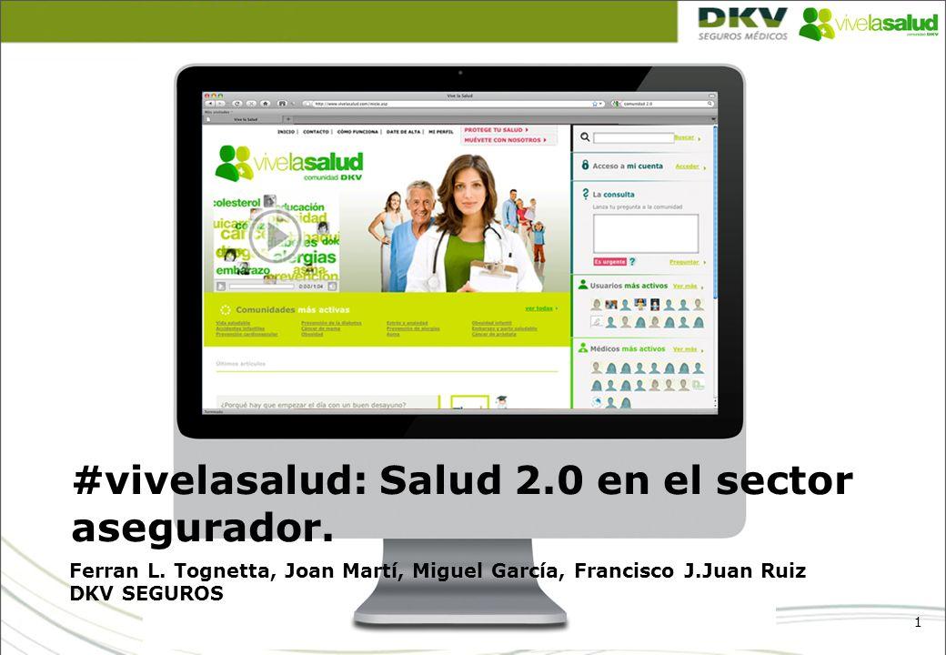 1 #vivelasalud: Salud 2.0 en el sector asegurador. Ferran L. Tognetta, Joan Martí, Miguel García, Francisco J.Juan Ruiz DKV SEGUROS