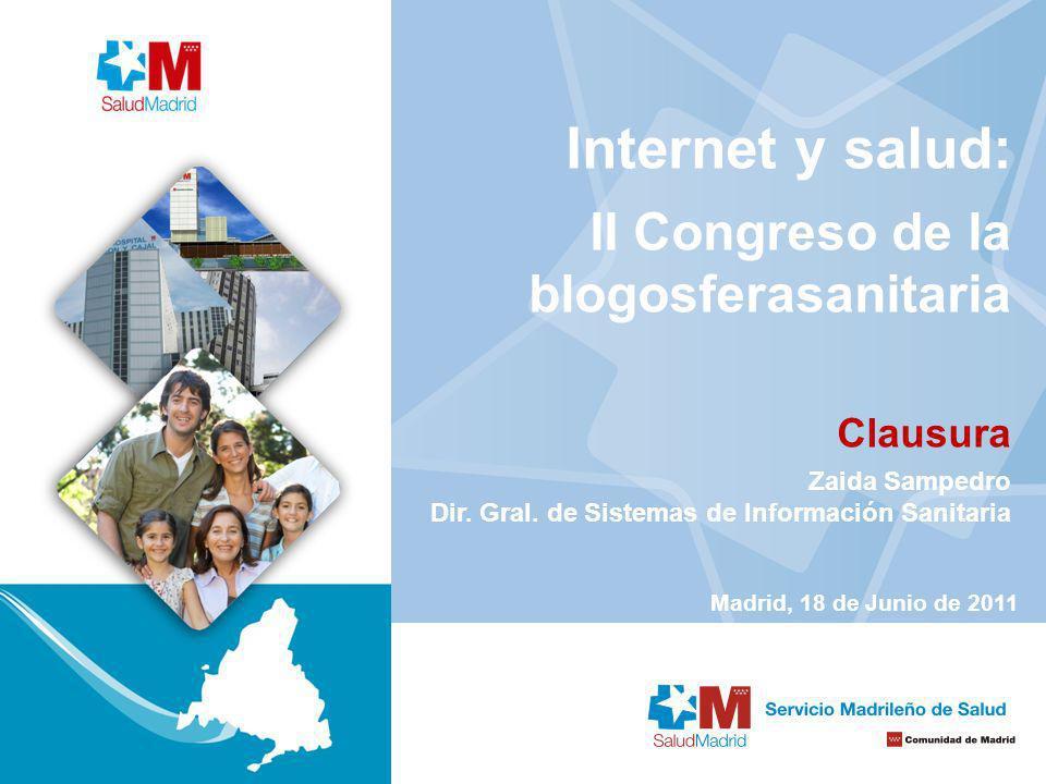 Internet y salud: II Congreso de la blogosferasanitaria Clausura Zaida Sampedro Dir. Gral. de Sistemas de Información Sanitaria Madrid, 18 de Junio de