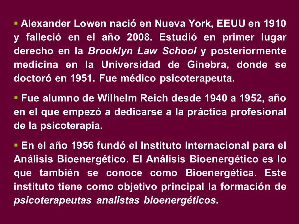  Alexander Lowen nació en Nueva York, EEUU en 1910 y falleció en el año 2008.