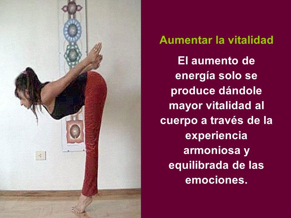 Aumentar la vitalidad El aumento de energía solo se produce dándole mayor vitalidad al cuerpo a través de la experiencia armoniosa y equilibrada de las emociones.