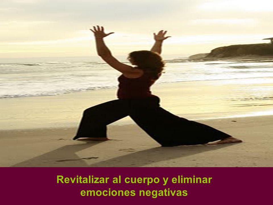 Revitalizar al cuerpo y eliminar emociones negativas
