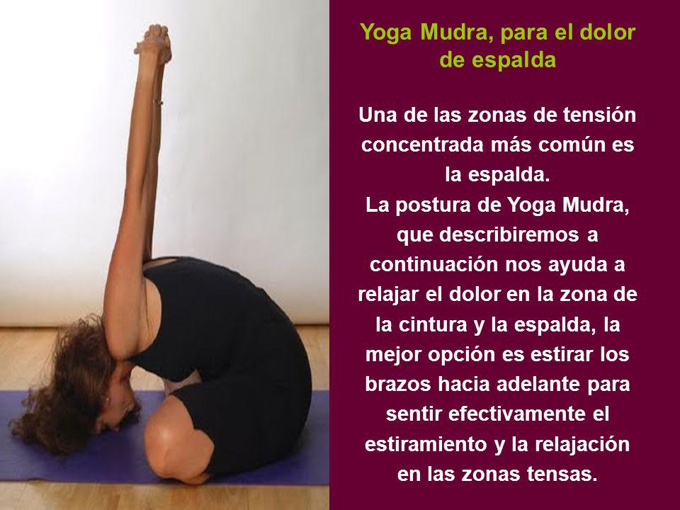 Yoga Mudra, para el dolor de espalda Una de las zonas de tensión concentrada más común es la espalda.