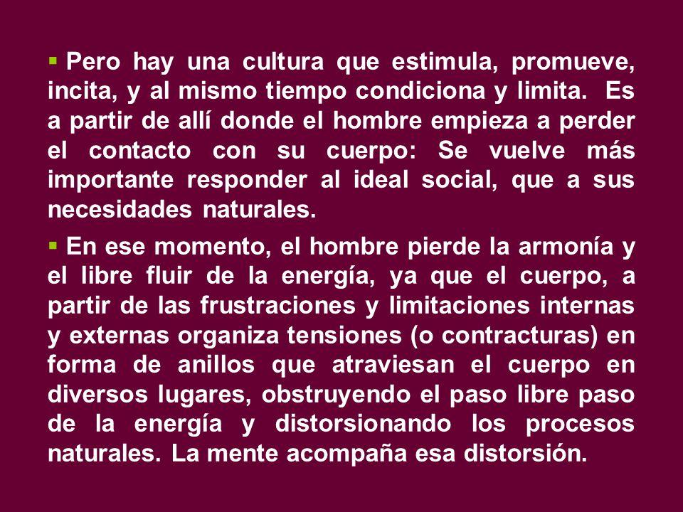  Pero hay una cultura que estimula, promueve, incita, y al mismo tiempo condiciona y limita.