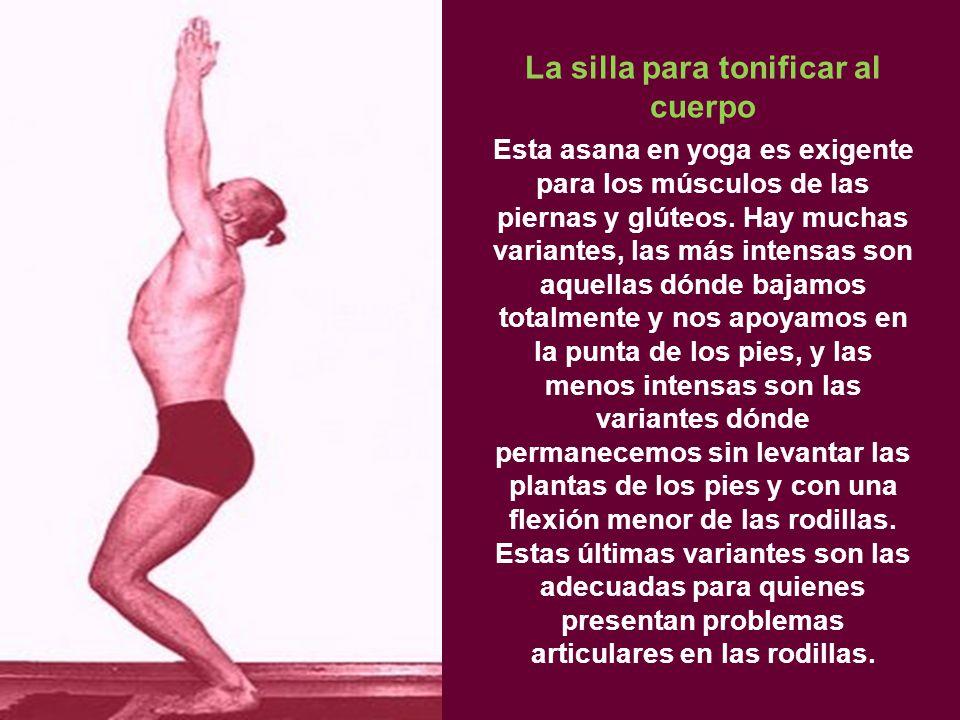 La silla para tonificar al cuerpo Esta asana en yoga es exigente para los músculos de las piernas y glúteos.
