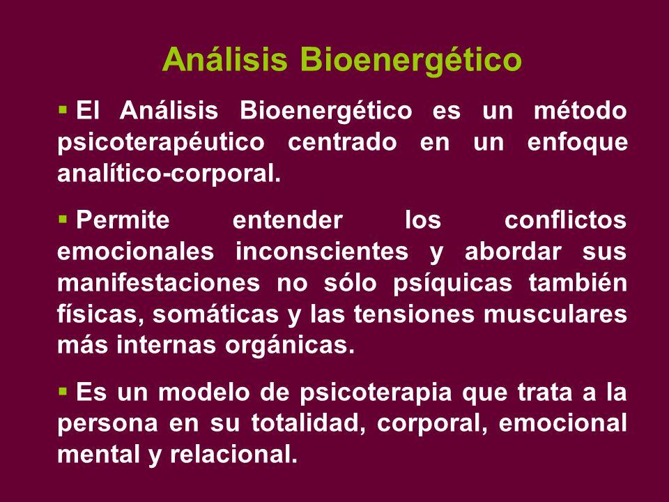 Análisis Bioenergético  El Análisis Bioenergético es un método psicoterapéutico centrado en un enfoque analítico-corporal.