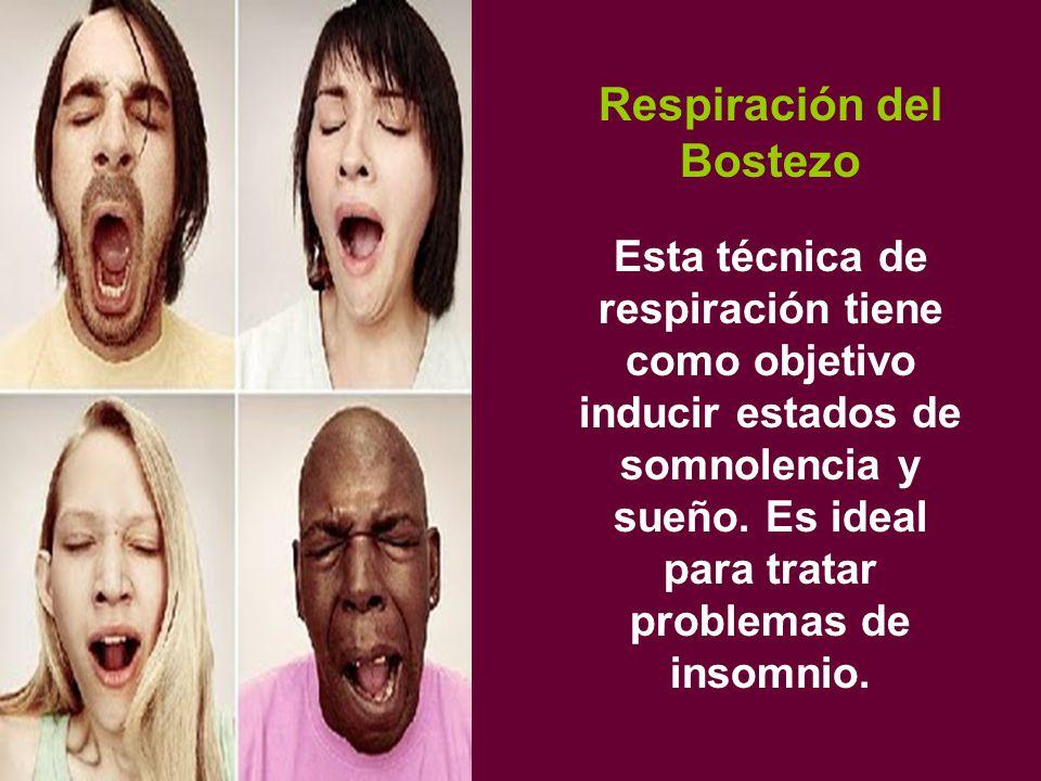 Respiración del Bostezo Esta técnica de respiración tiene como objetivo inducir estados de somnolencia y sueño.