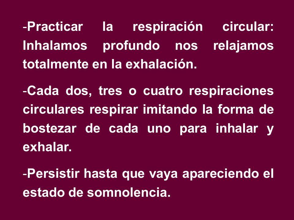 -Practicar la respiración circular: Inhalamos profundo nos relajamos totalmente en la exhalación.