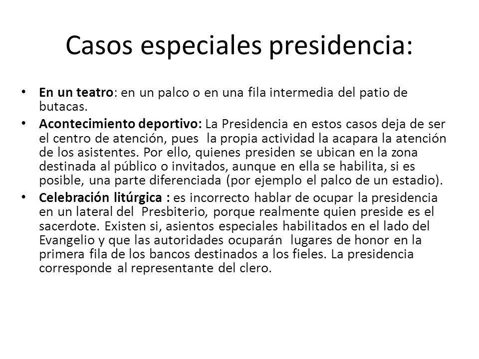 Casos especiales presidencia: En un teatro: en un palco o en una fila intermedia del patio de butacas. Acontecimiento deportivo: La Presidencia en est