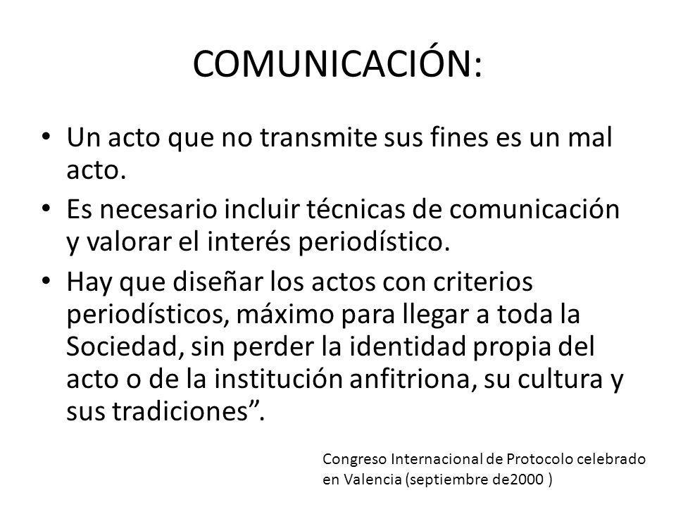 COMUNICACIÓN: Un acto que no transmite sus fines es un mal acto. Es necesario incluir técnicas de comunicación y valorar el interés periodístico. Hay