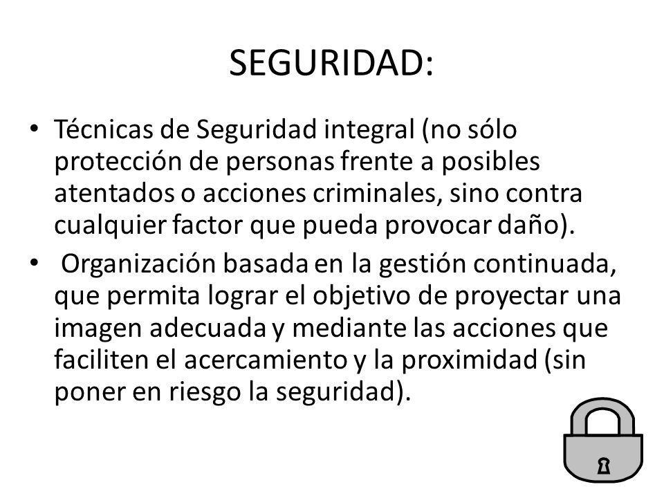 SEGURIDAD: Técnicas de Seguridad integral (no sólo protección de personas frente a posibles atentados o acciones criminales, sino contra cualquier fac