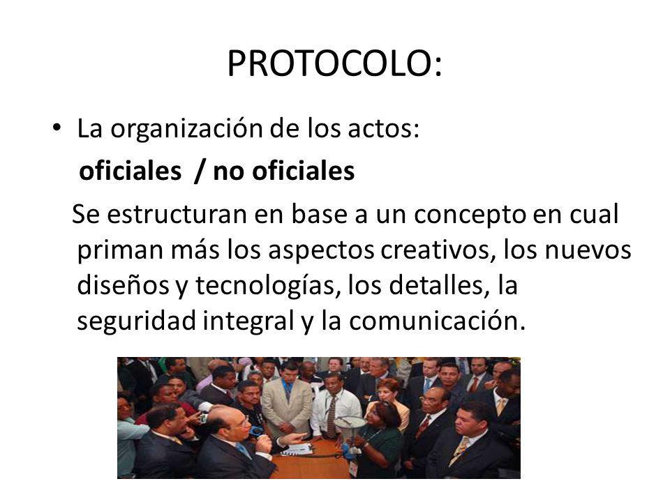 PROTOCOLO: La organización de los actos: oficiales / no oficiales Se estructuran en base a un concepto en cual priman más los aspectos creativos, los
