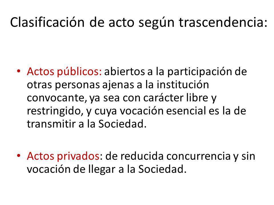 Clasificación de acto según trascendencia: Actos públicos: abiertos a la participación de otras personas ajenas a la institución convocante, ya sea co