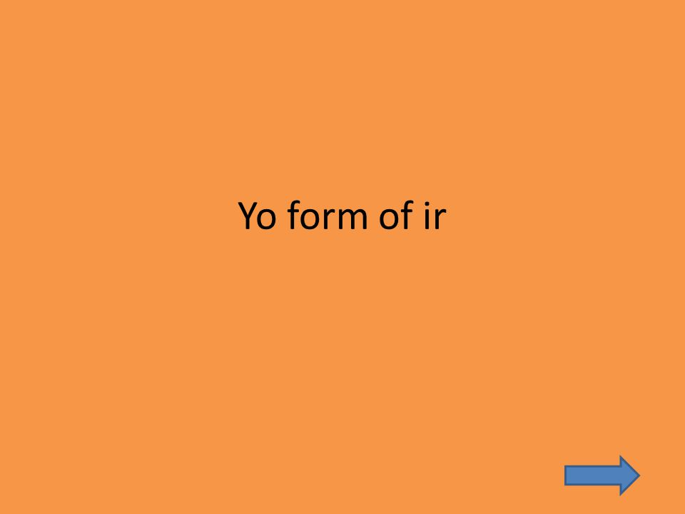 Yo form of ir