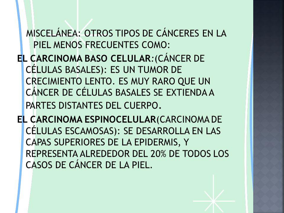 TIPOS DE CANCER EPITELIOMAS O CARCINOMA NO MELANOMA DE PIEL: ESTE GRUPO CORRESPONDE PRINCIPALMENTE AL CARCINOMA EPIDERMOIDE DE PIEL Y AL CARCINOMA BAS
