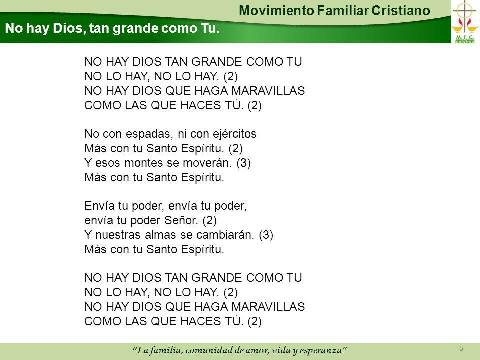 Movimiento Familiar Cristiano La familia, comunidad de amor, vida y esperanza No hay Dios, tan grande como Tu.