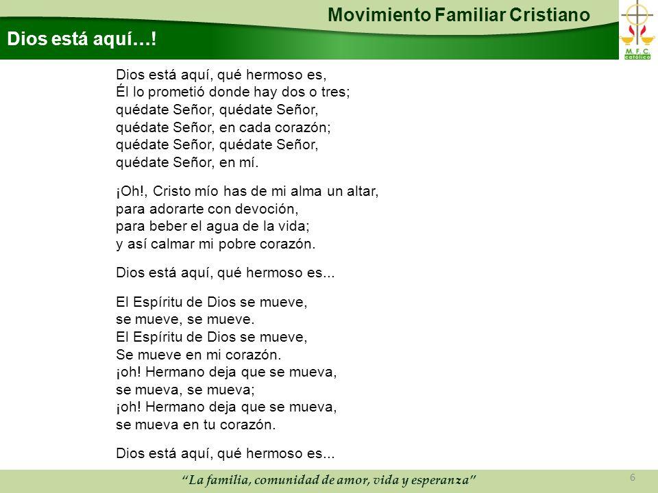 Movimiento Familiar Cristiano La familia, comunidad de amor, vida y esperanza Dios está aquí….