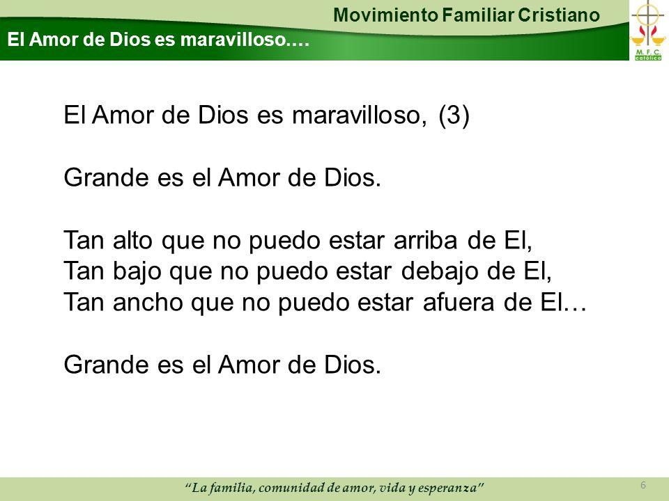 Movimiento Familiar Cristiano La familia, comunidad de amor, vida y esperanza El Amor de Dios es maravilloso.… El Amor de Dios es maravilloso, (3) Grande es el Amor de Dios.