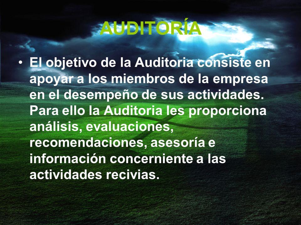 AUDITORÍA El objetivo de la Auditoria consiste en apoyar a los miembros de la empresa en el desempeño de sus actividades.