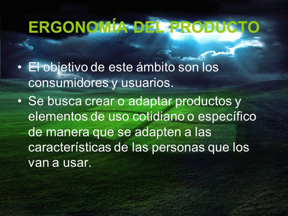 ERGONOMÍA DEL PRODUCTO El objetivo de este ámbito son los consumidores y usuarios.